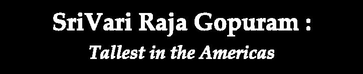 SriVari RajaGopuram – Tallest Gopuram in Americas